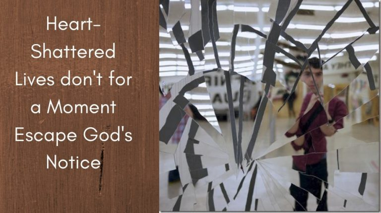 Heart-Shattered Lives don't for a Moment Escape God's Notice