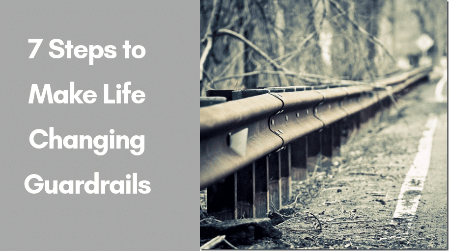 7 Steps to Make Life Changing Guardrails