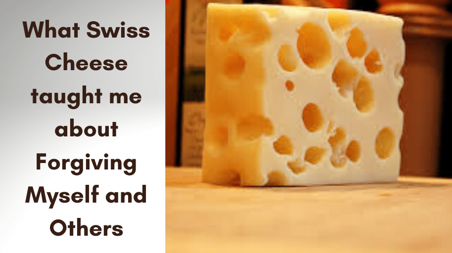What Swiss Cheese has taught me about Forgiving Myself and Others