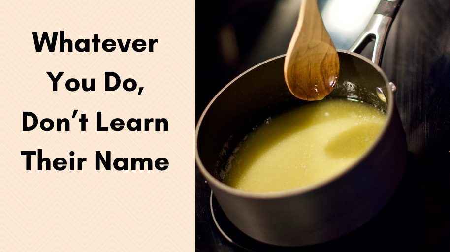Whatever You Do, Don't Learn Their Name