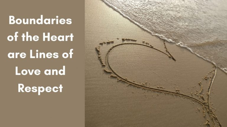 Boundaries of the Heart are Lines of Love and Respect