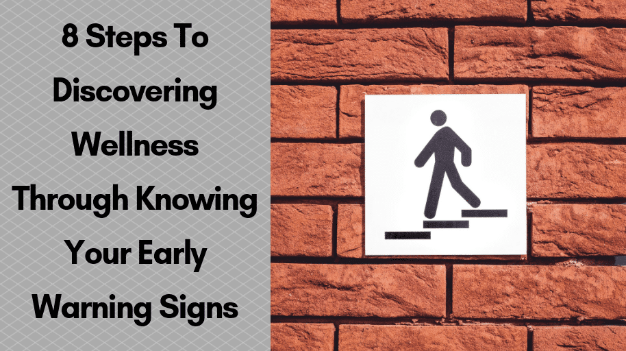 8 Steps To Discovering Wellness Through Knowing Your Early Warning Signs