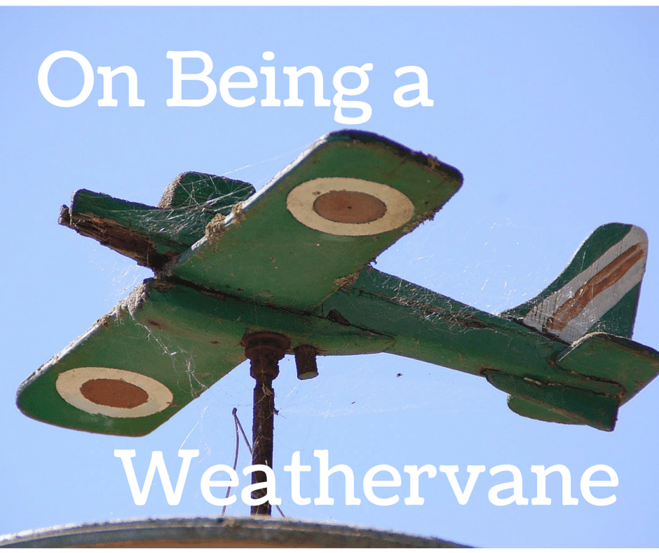 On Being a weathevane