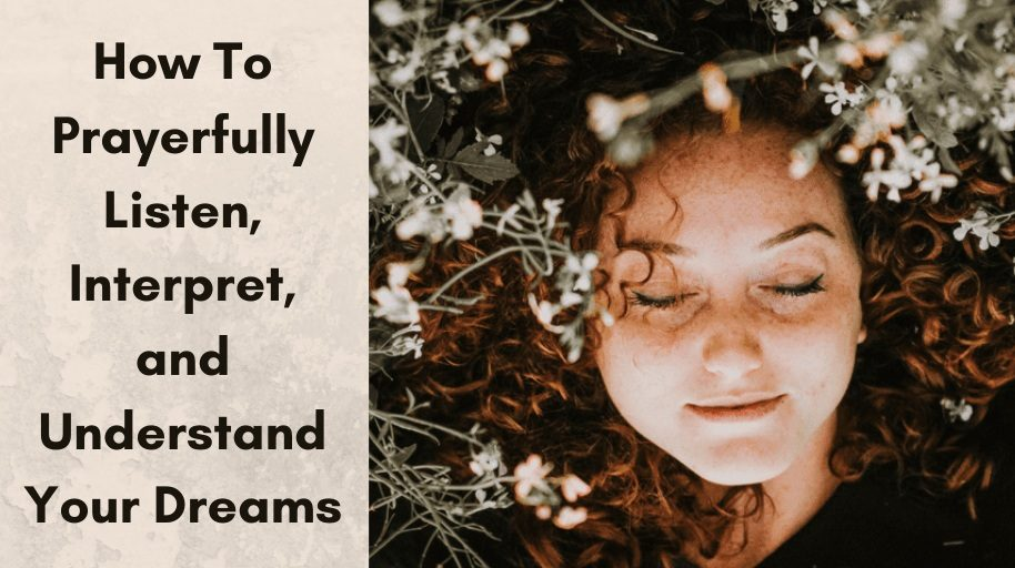 How To Prayerfully Listen, Interpret, and Understand Your Dreams