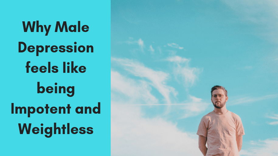 Why Male Depression feels like being Impotent and Weightless man men