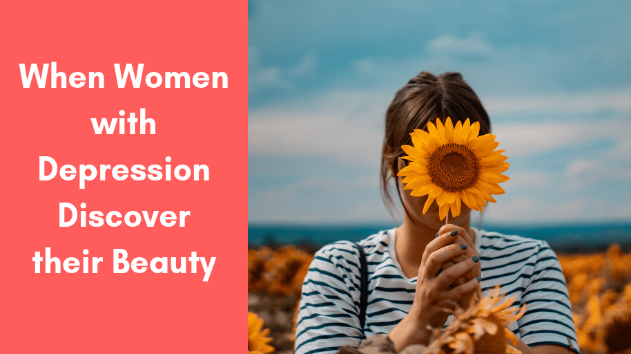 When Women with Depression Discover their Beauty