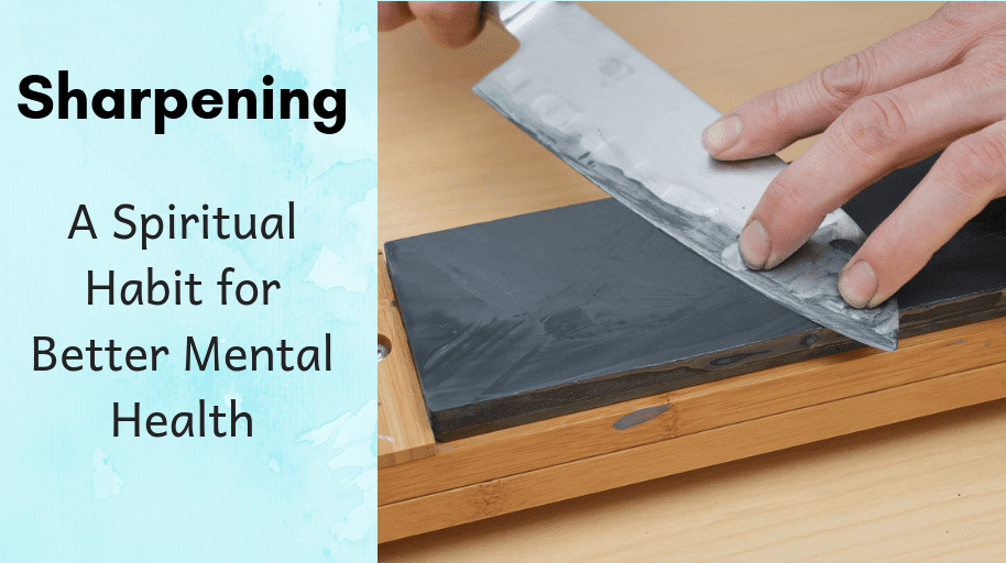 Sharpening A Spiritual Habit for Better Mental Health