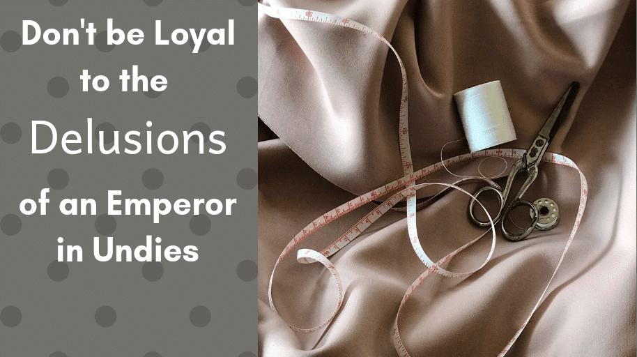 Loyal Delusions Emperor Undies truth