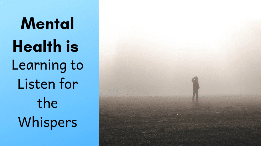 Mental Health is ... Learning to Listen for the Whispers