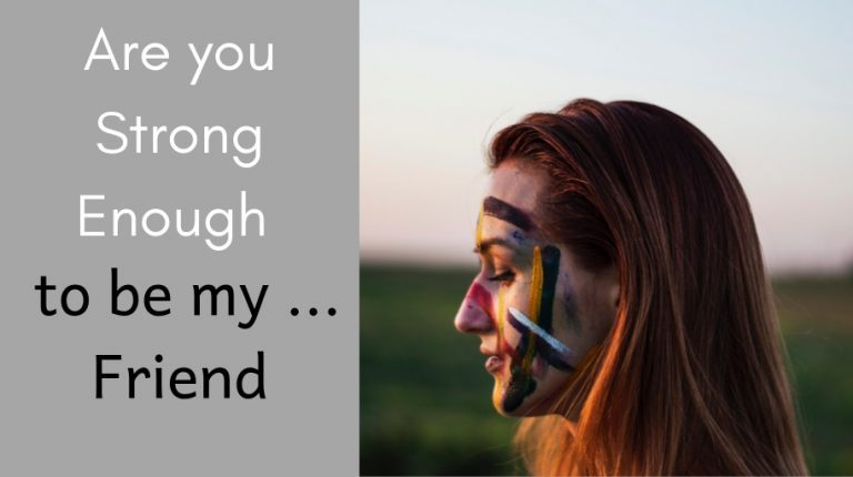 Are you Strong Enough to be my ... Friend