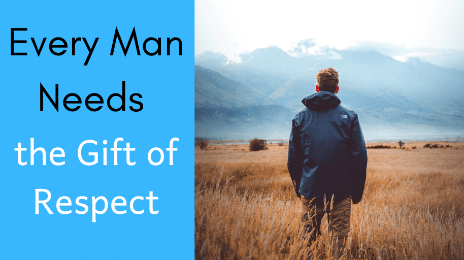 Every Man Needs the Gift of Respect