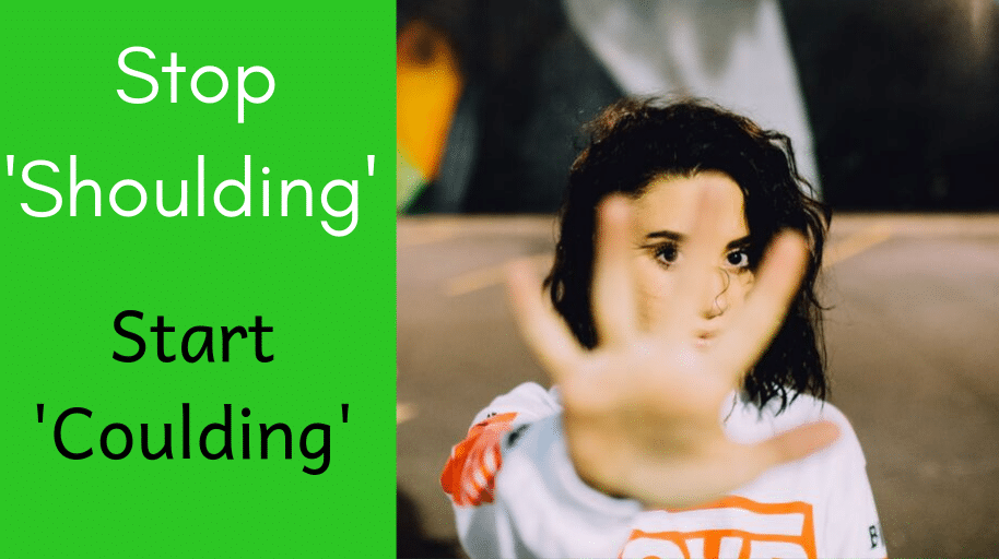 Stop 'Shoulding' and Start 'Coulding' Yourself should could