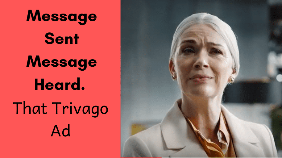 Message Sent Message Heard. That Trivago Ad