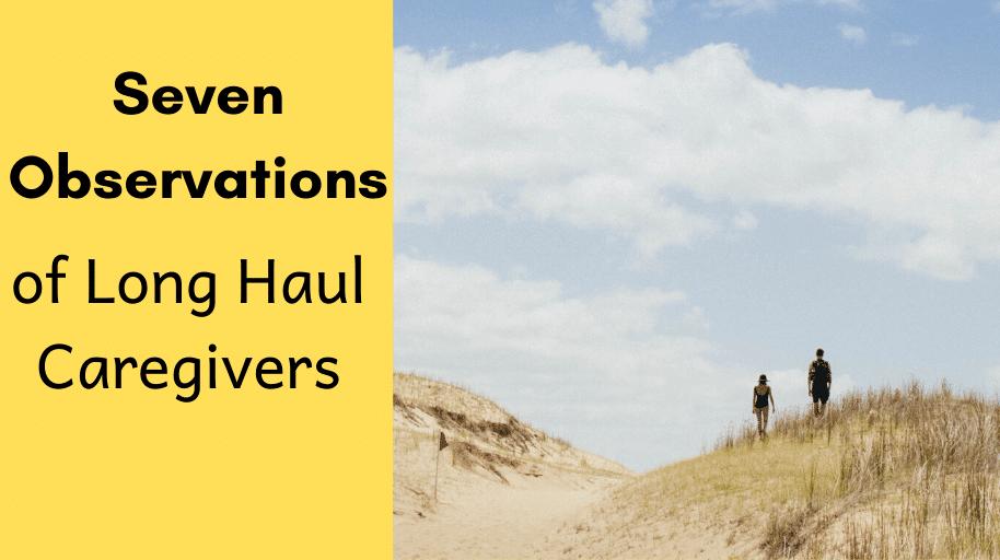 Seven Observations of Long Haul Caregivers