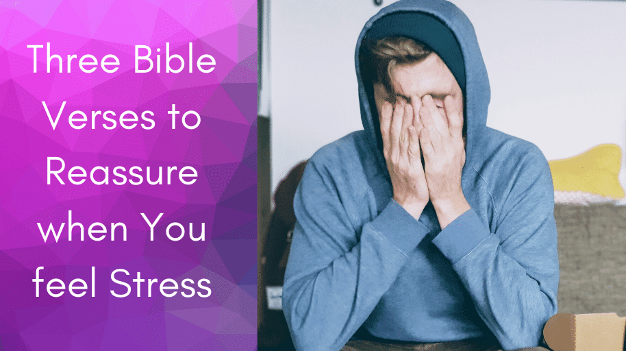 Three Bible Verses to Reassure when You feel Stress