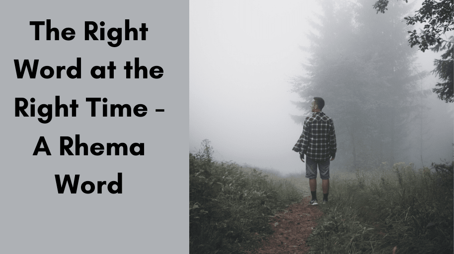 The Right Word at the Right Time - A Rhema Word