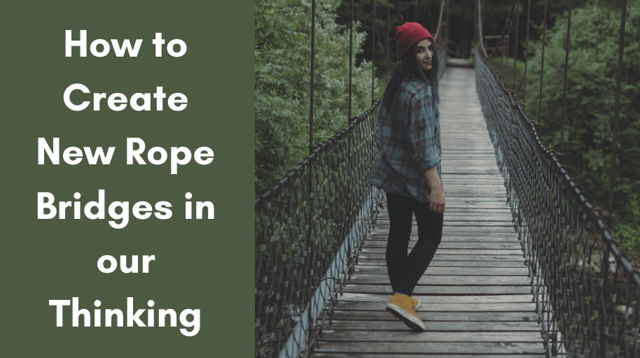 How to Create New Rope Bridges in our Thinking