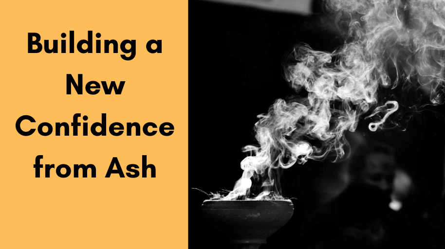 Building a New Confidence from Ash