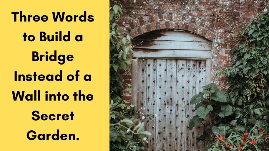 Three Words to Build a Bridge Instead of a Wall into the Secret Garden.