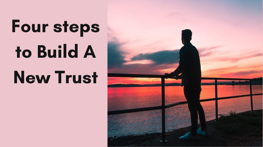 Four steps to Build A New Trust