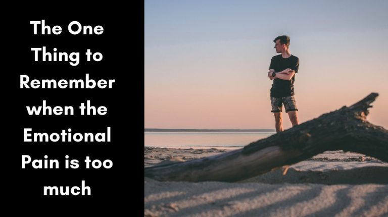 The One Thing to Remember when the Emotional Pain is too much