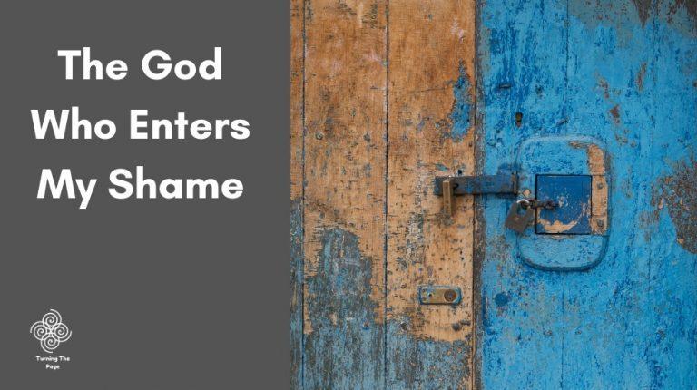 The God Who Enters My Shame