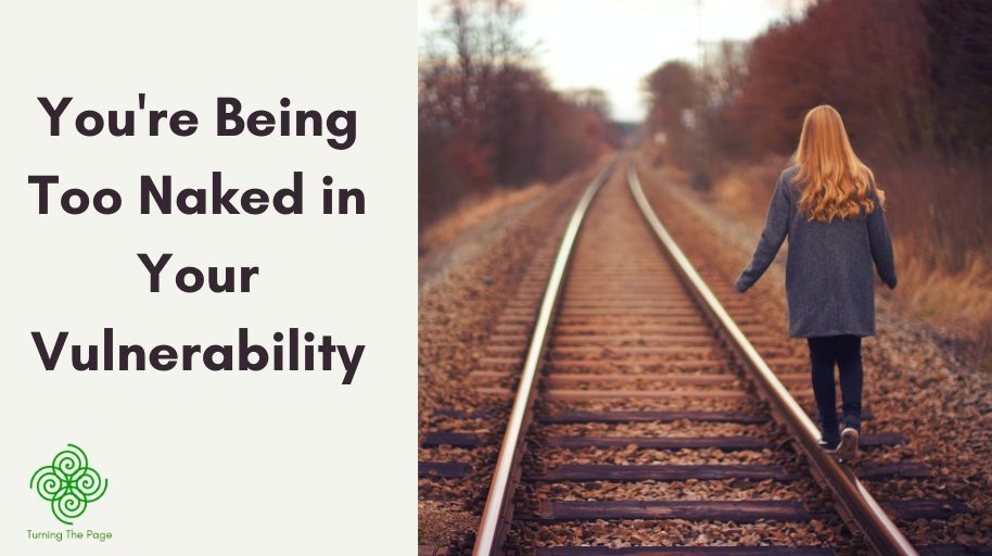 You're Being Too Naked in Your Vulnerability vulnerable